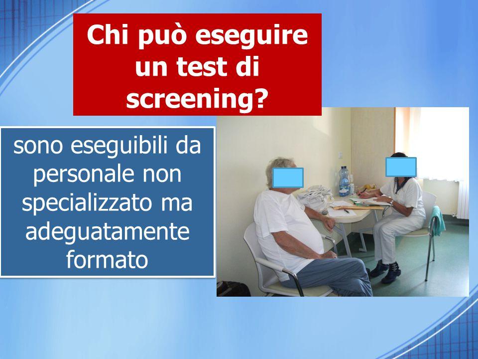 Chi può eseguire un test di screening? sono eseguibili da personale non specializzato ma adeguatamente formato