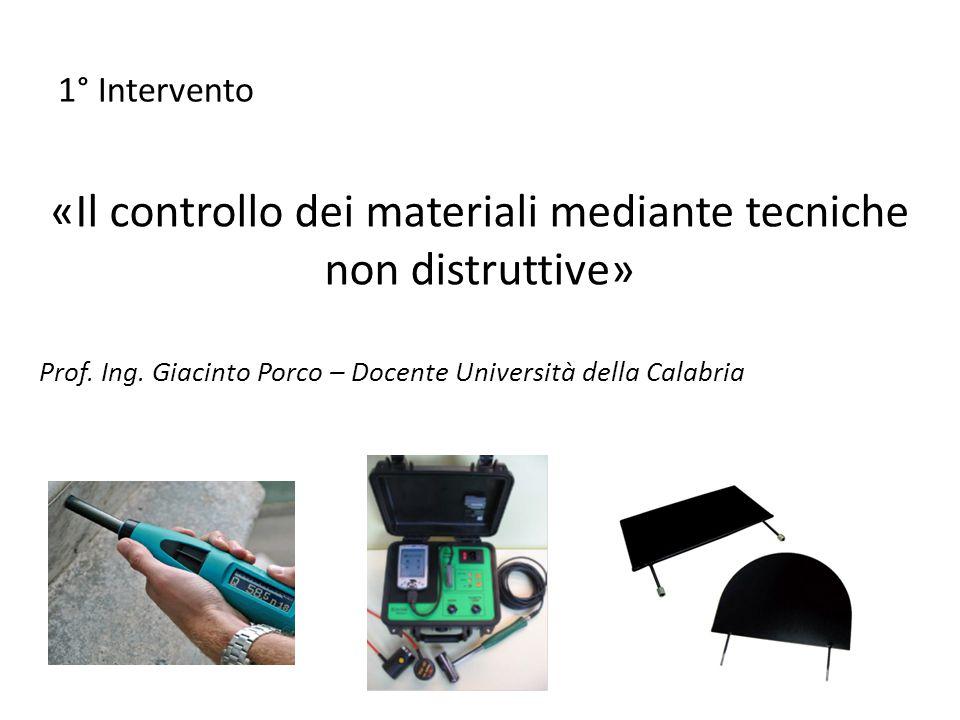 1° Intervento «Il controllo dei materiali mediante tecniche non distruttive» Prof. Ing. Giacinto Porco – Docente Università della Calabria