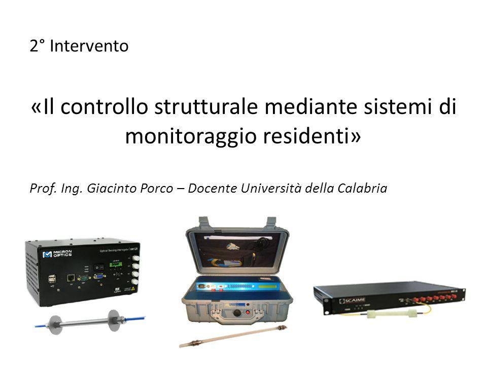 2° Intervento «Il controllo strutturale mediante sistemi di monitoraggio residenti» Prof. Ing. Giacinto Porco – Docente Università della Calabria