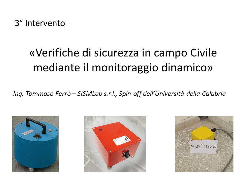 3° Intervento «Verifiche di sicurezza in campo Civile mediante il monitoraggio dinamico» Ing. Tommaso Ferrò – SISMLab s.r.l., Spin-off dell'Università