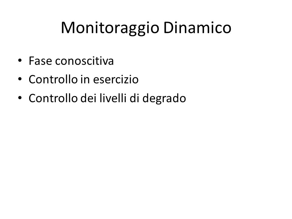 Monitoraggio Dinamico Fase conoscitiva Controllo in esercizio Controllo dei livelli di degrado