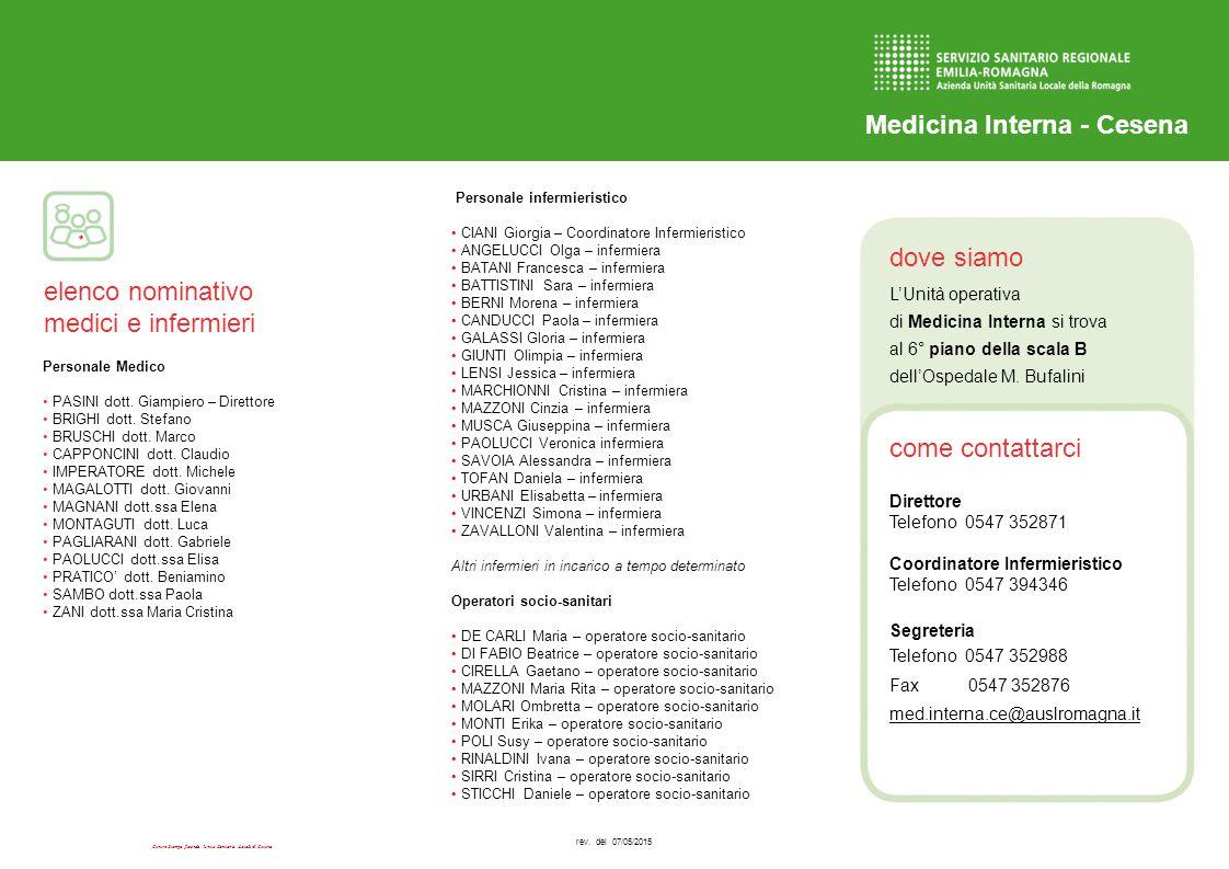 Centro Stampa Azienda Unità Sanitaria Locale di Cesena dove siamo come contattarci elenco nominativo medici e infermieri Medicina Interna - Cesena L'Unità operativa di Medicina Interna si trova al 6° piano della scala B dell'Ospedale M.