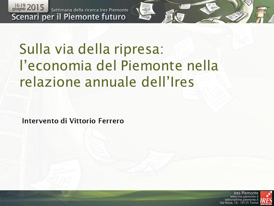 Sulla via della ripresa: l'economia del Piemonte nella relazione annuale dell'Ires Intervento di Vittorio Ferrero