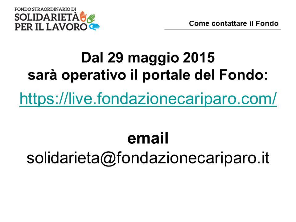 Dal 29 maggio 2015 sarà operativo il portale del Fondo: https://live.fondazionecariparo.com/ email solidarieta@fondazionecariparo.it Come contattare il Fondo