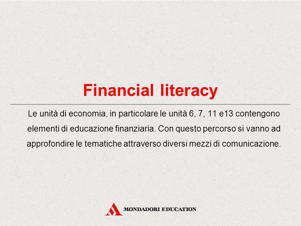Le unità di economia, in particolare le unità 6, 7, 11 e13 contengono elementi di educazione finanziaria.