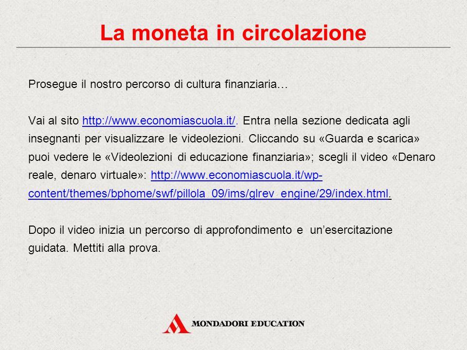 Prosegue il nostro percorso di cultura finanziaria… Vai sul sito della Banca centrale europea http://www.ecb.int/ecb/html/index.it.html.