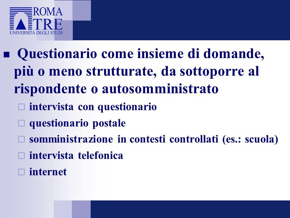 Questionario come insieme di domande, più o meno strutturate, da sottoporre al rispondente o autosomministrato  intervista con questionario  questio