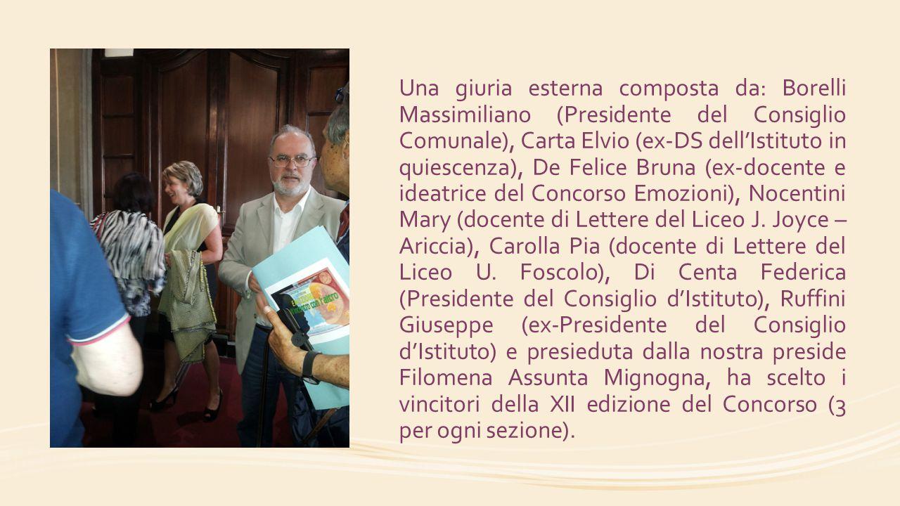 Una giuria esterna composta da: Borelli Massimiliano (Presidente del Consiglio Comunale), Carta Elvio (ex-DS dell'Istituto in quiescenza), De Felice B