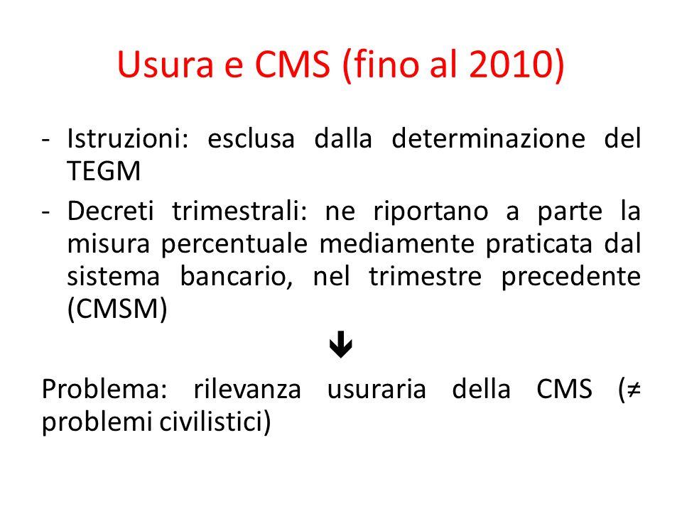 Usura e CMS (fino al 2010) -Istruzioni: esclusa dalla determinazione del TEGM -Decreti trimestrali: ne riportano a parte la misura percentuale mediame