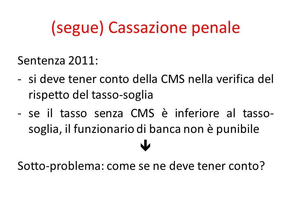 (segue) Cassazione penale Sentenza 2011: -si deve tener conto della CMS nella verifica del rispetto del tasso-soglia -se il tasso senza CMS è inferior