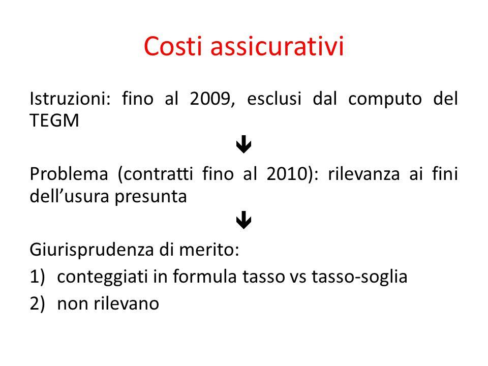 Costi assicurativi Istruzioni: fino al 2009, esclusi dal computo del TEGM  Problema (contratti fino al 2010): rilevanza ai fini dell'usura presunta 
