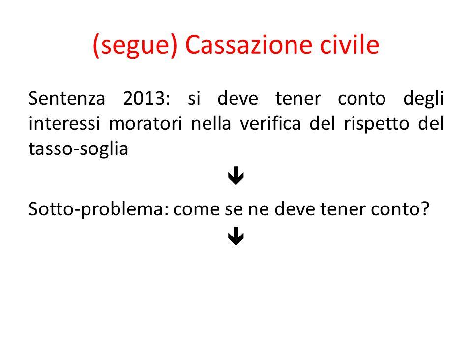 (segue) Cassazione civile Sentenza 2013: si deve tener conto degli interessi moratori nella verifica del rispetto del tasso-soglia  Sotto-problema: c