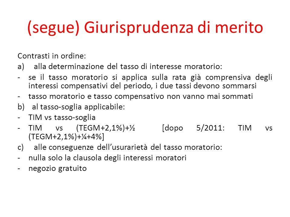 (segue) Giurisprudenza di merito Contrasti in ordine: a)alla determinazione del tasso di interesse moratorio: -se il tasso moratorio si applica sulla