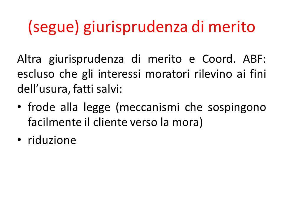 (segue) giurisprudenza di merito Altra giurisprudenza di merito e Coord. ABF: escluso che gli interessi moratori rilevino ai fini dell'usura, fatti sa