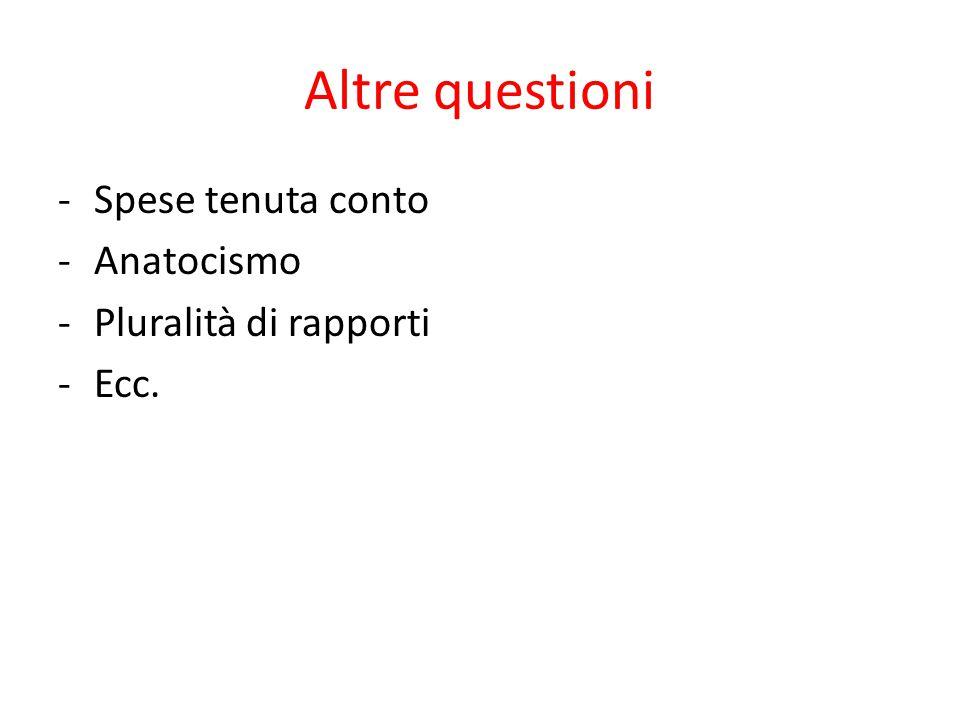 Altre questioni -Spese tenuta conto -Anatocismo -Pluralità di rapporti -Ecc.