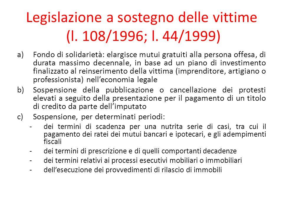 Legislazione a sostegno delle vittime (l. 108/1996; l. 44/1999) a)Fondo di solidarietà: elargisce mutui gratuiti alla persona offesa, di durata massim