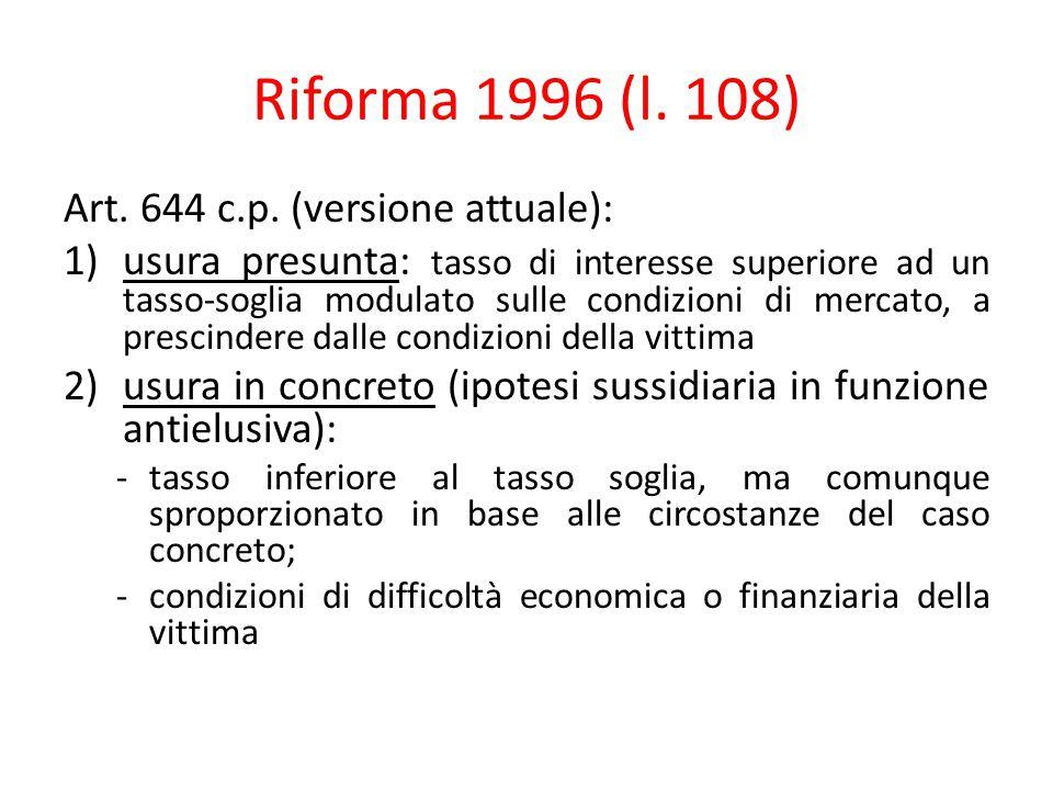 Riforma 1996 (l. 108) Art. 644 c.p. (versione attuale): 1)usura presunta: tasso di interesse superiore ad un tasso-soglia modulato sulle condizioni di