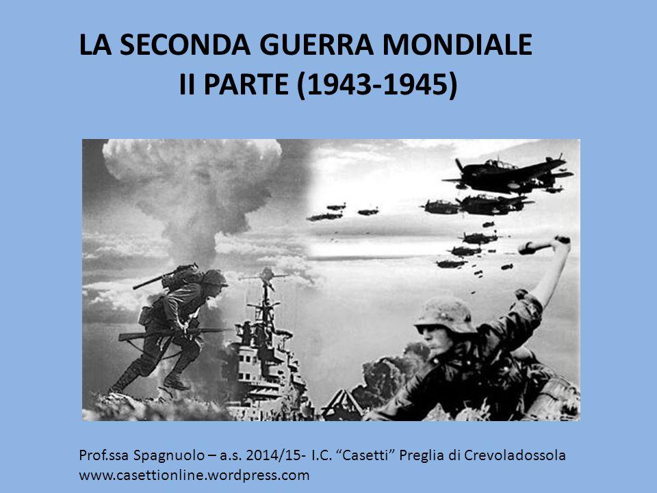 LA SECONDA GUERRA MONDIALE II PARTE (1943-1945) Prof.ssa Spagnuolo – a.s.