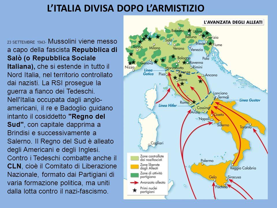 L'ITALIA DIVISA DOPO L'ARMISTIZIO 23 SETTEMBRE 1943- Mussolini viene messo a capo della fascista Repubblica di Salò (o Repubblica Sociale Italiana), che si estende in tutto il Nord Italia, nel territorio controllato dai nazisti.