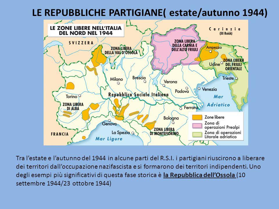 LE REPUBBLICHE PARTIGIANE( estate/autunno 1944) Tra l'estate e l'autunno del 1944 in alcune parti del R.S.I.