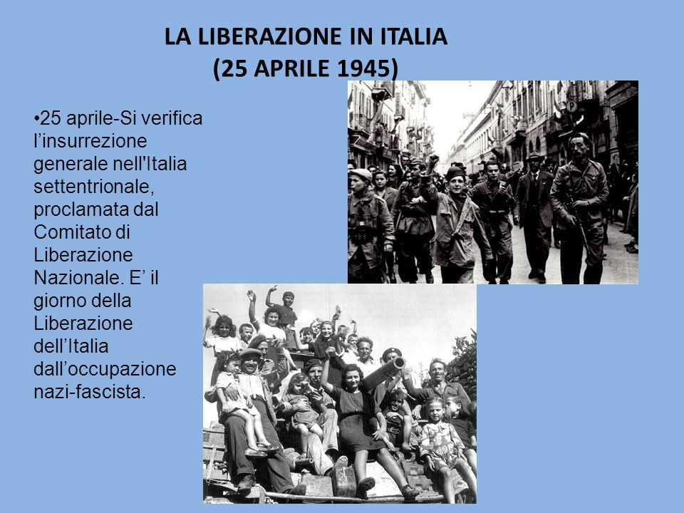 25 aprile-Si verifica l'insurrezione generale nell Italia settentrionale, proclamata dal Comitato di Liberazione Nazionale.