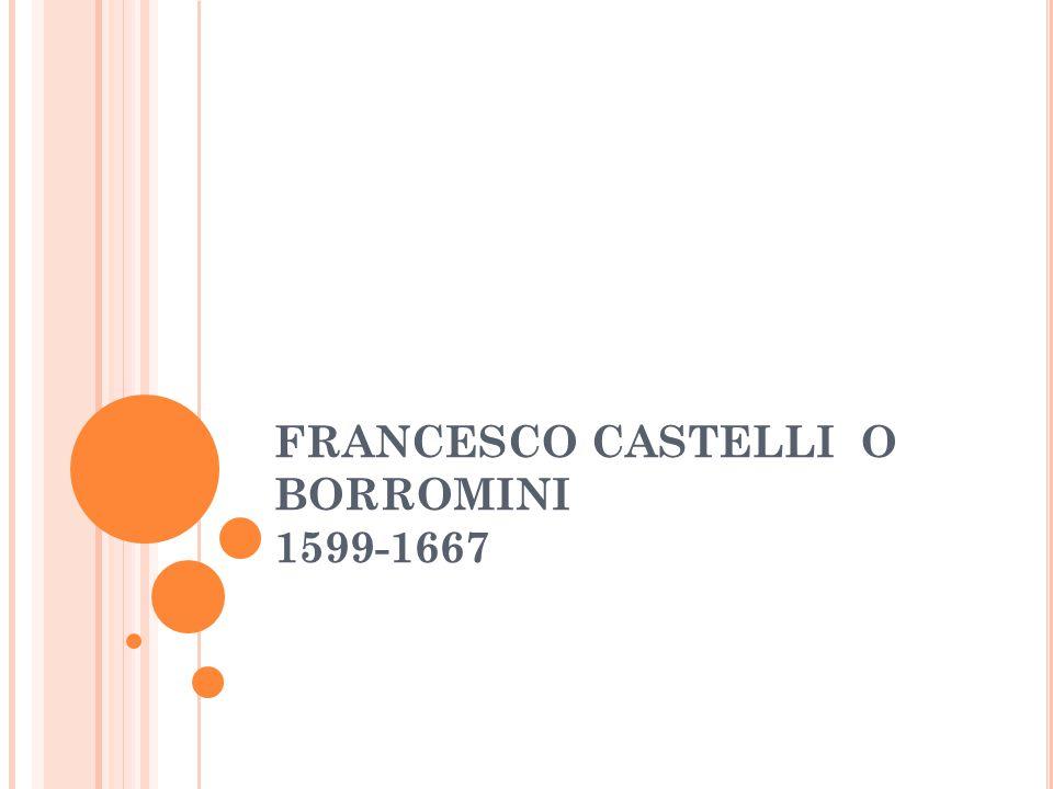FRANCESCO CASTELLI O BORROMINI 1599-1667