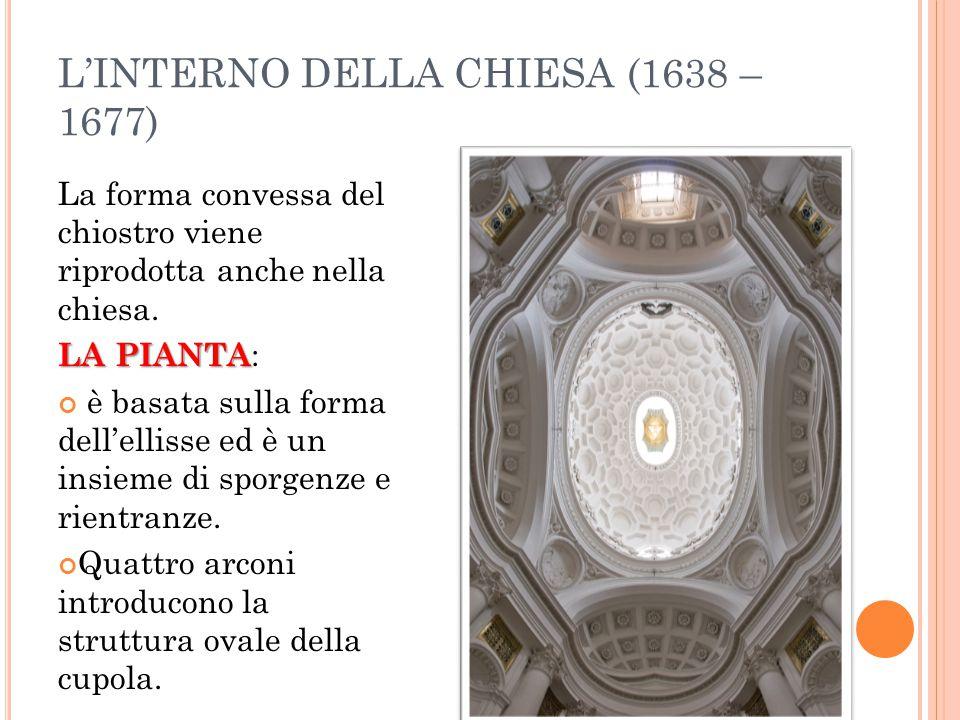 L'INTERNO DELLA CHIESA (1638 – 1677) La forma convessa del chiostro viene riprodotta anche nella chiesa.
