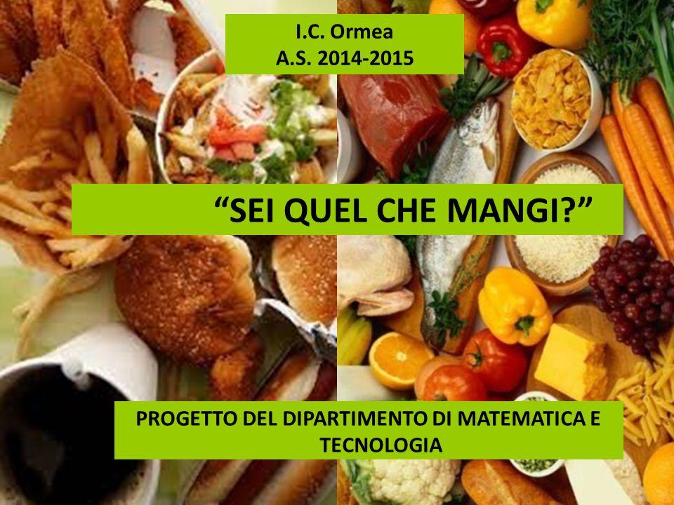 """PROGETTO DEL DIPARTIMENTO DI MATEMATICA E TECNOLOGIA """"SEI QUEL CHE MANGI?"""" I.C. Ormea A.S. 2014-2015"""