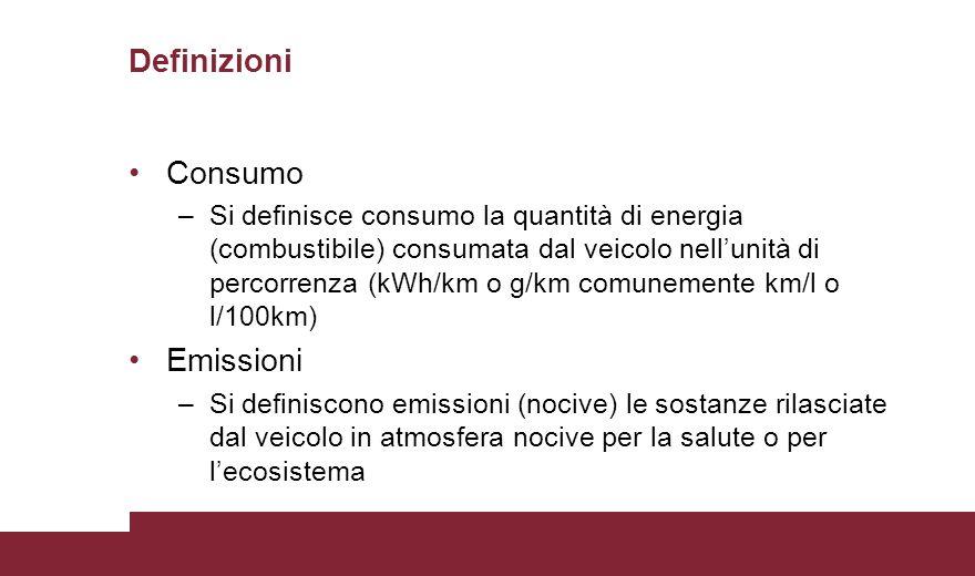 Consumo –Si definisce consumo la quantità di energia (combustibile) consumata dal veicolo nell'unità di percorrenza (kWh/km o g/km comunemente km/l o l/100km) Emissioni –Si definiscono emissioni (nocive) le sostanze rilasciate dal veicolo in atmosfera nocive per la salute o per l'ecosistema Definizioni