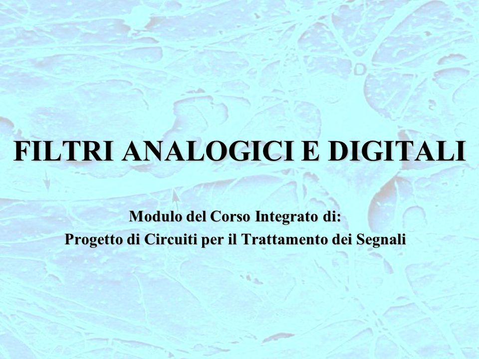 FILTRI ANALOGICI E DIGITALI Modulo del Corso Integrato di: Progetto di Circuiti per il Trattamento dei Segnali