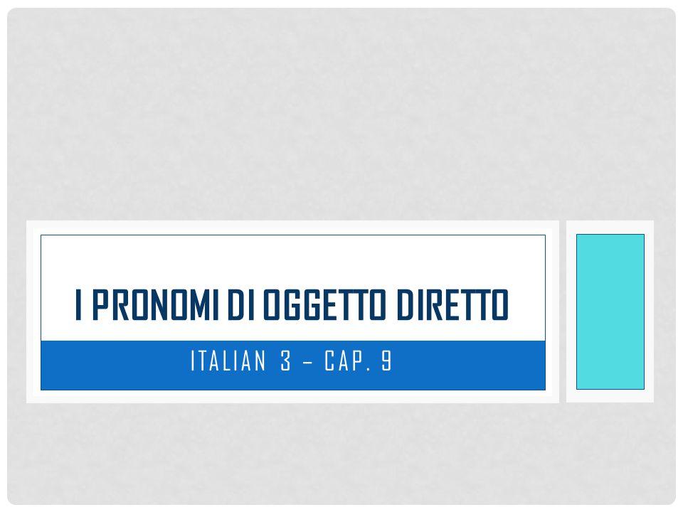 ITALIAN 3 – CAP. 9 I PRONOMI DI OGGETTO DIRETTO