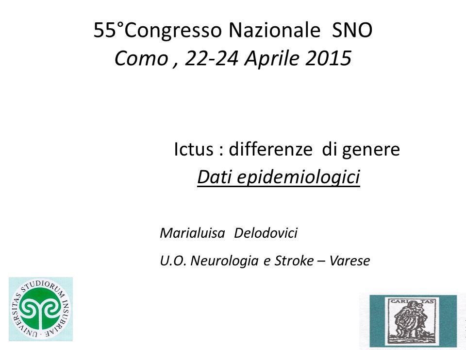 55°Congresso Nazionale SNO Como, 22-24 Aprile 2015 Ictus : differenze di genere Dati epidemiologici Marialuisa Delodovici U.O. Neurologia e Stroke – V