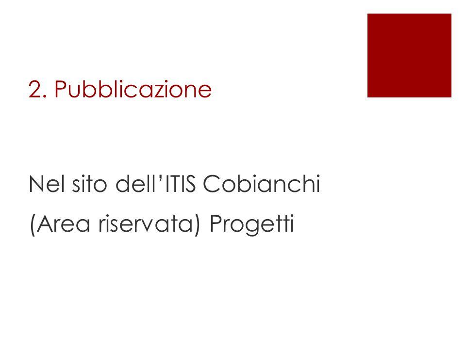 2. Pubblicazione Nel sito dell'ITIS Cobianchi (Area riservata) Progetti