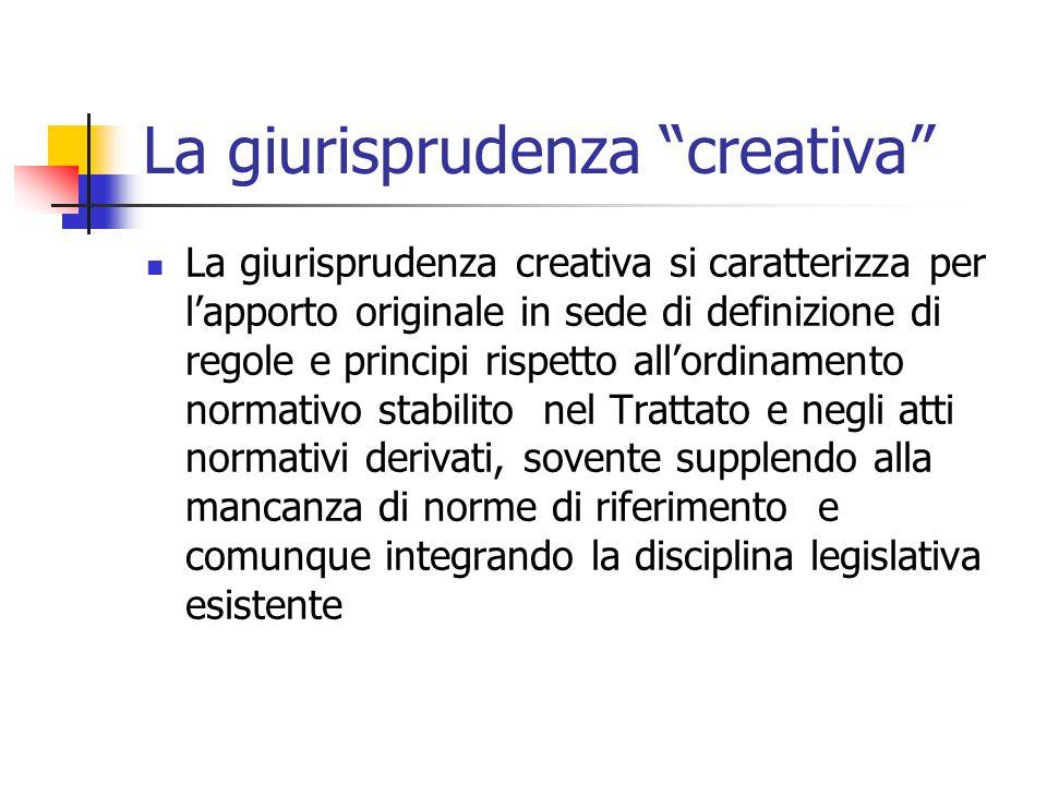 """La giurisprudenza """"creativa"""" La giurisprudenza creativa si caratterizza per l'apporto originale in sede di definizione di regole e principi rispetto a"""
