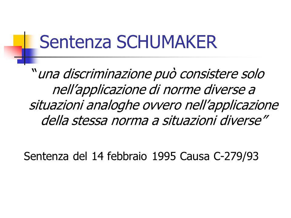 """Sentenza SCHUMAKER """"una discriminazione può consistere solo nell'applicazione di norme diverse a situazioni analoghe ovvero nell'applicazione della st"""