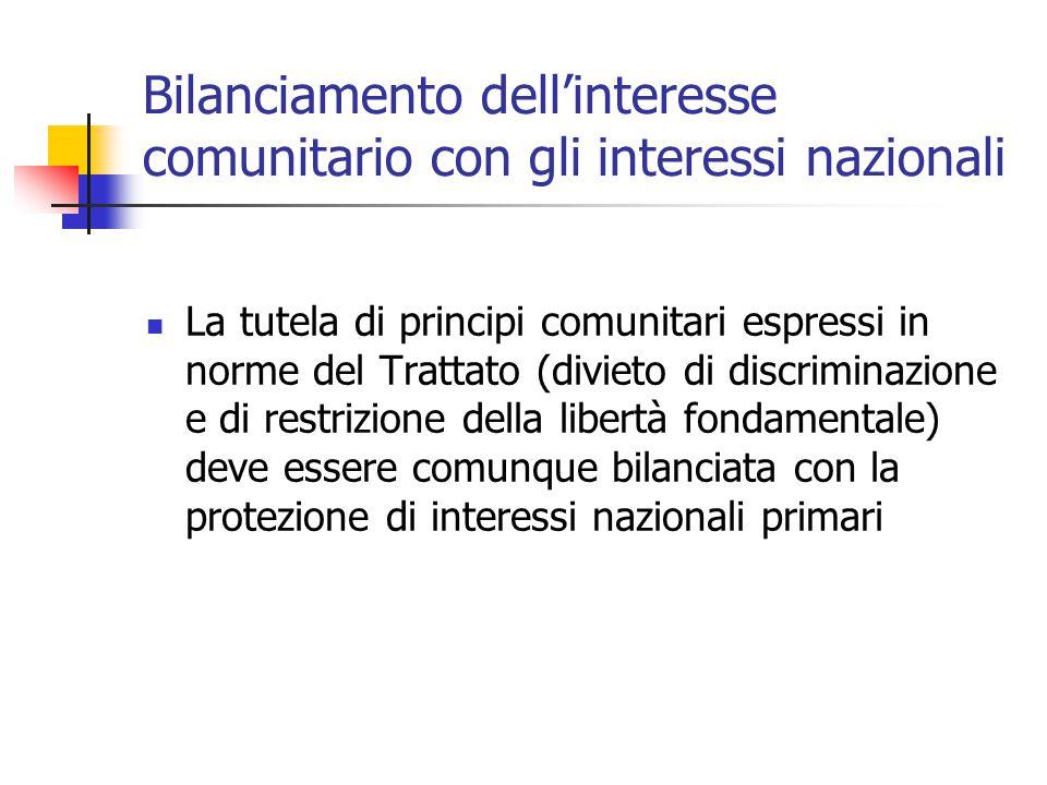 Bilanciamento dell'interesse comunitario con gli interessi nazionali La tutela di principi comunitari espressi in norme del Trattato (divieto di discr