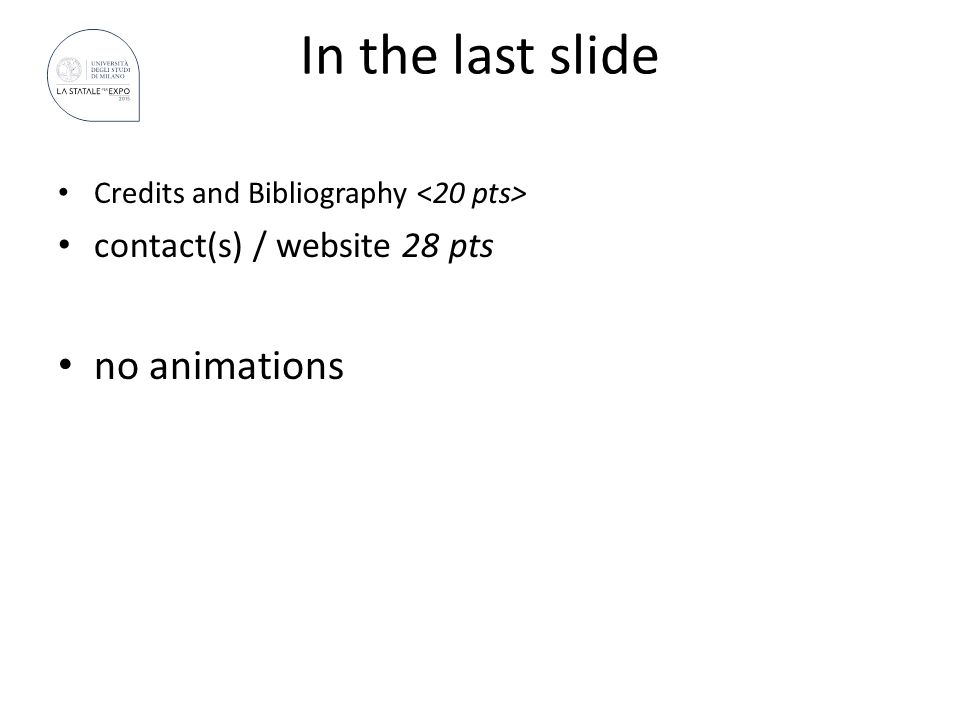 In the last slide Credits and Bibliography contact(s) / website 28 pts no animations