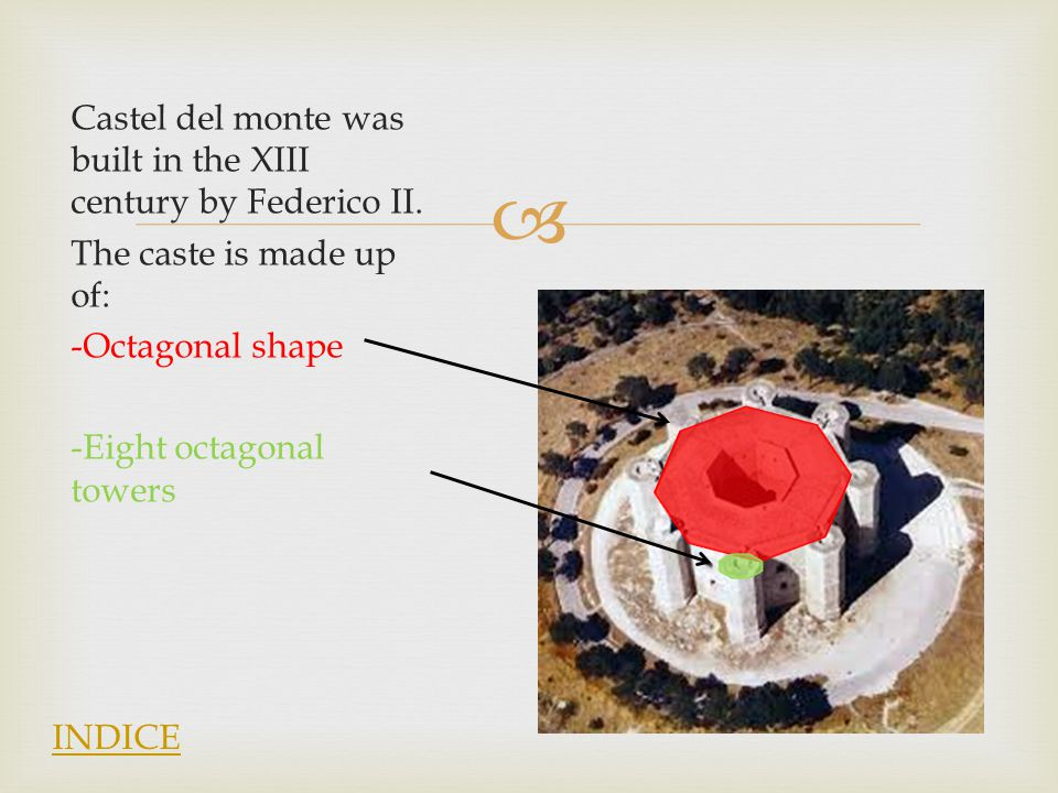  Castel del monte was built in the XIII century by Federico II.