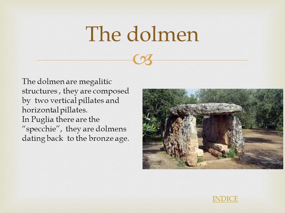  I menhir della Puglia I menhir sono strutture megalitiche formate da un pilastro verticale e eretti durante il neolitico,questi si localizzano maggiormente nel Salento,a Bari e a Taranto.Nel medioevo furono cristianizzati.