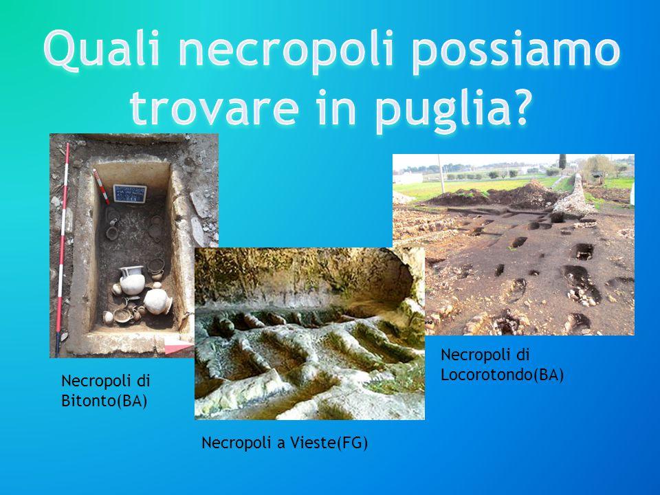 Necropoli di Bitonto(BA) Necropoli di Locorotondo(BA) Necropoli a Vieste(FG)