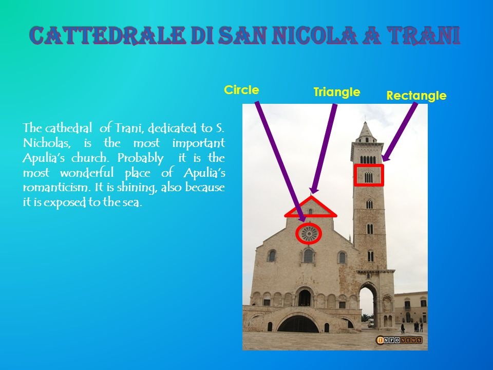 Circle Rectangle The cathedral of Trani, dedicated to S. Nicholas, is the most important Apulia's church. Probably it is the most wonderful place of A