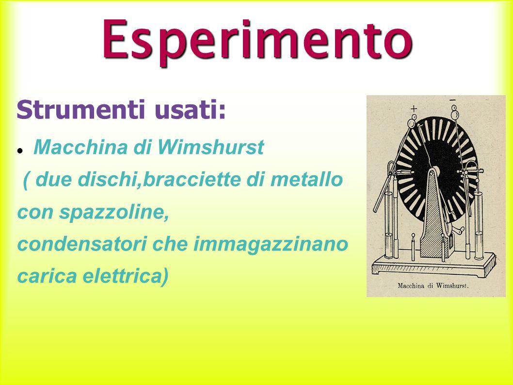 Esperimento Strumenti usati: Macchina di Wimshurst ( due dischi,bracciette di metallo con spazzoline, condensatori che immagazzinano carica elettrica)