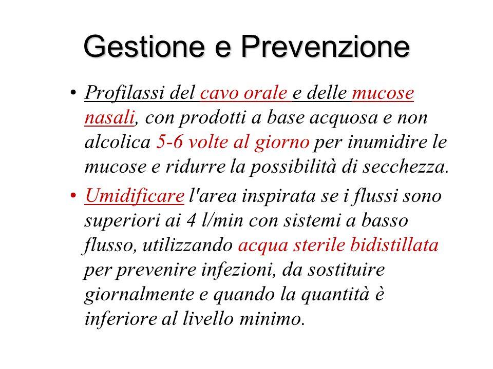 Gestione e Prevenzione Profilassi del cavo orale e delle mucose nasali, con prodotti a base acquosa e non alcolica 5-6 volte al giorno per inumidire l