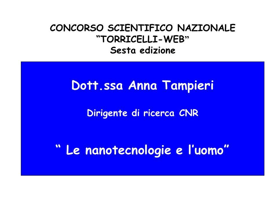 CONCORSO SCIENTIFICO NAZIONALE TORRICELLI-WEB Sesta edizione Dott.ssa Anna Tampieri Dirigente di ricerca CNR Le nanotecnologie e l'uomo