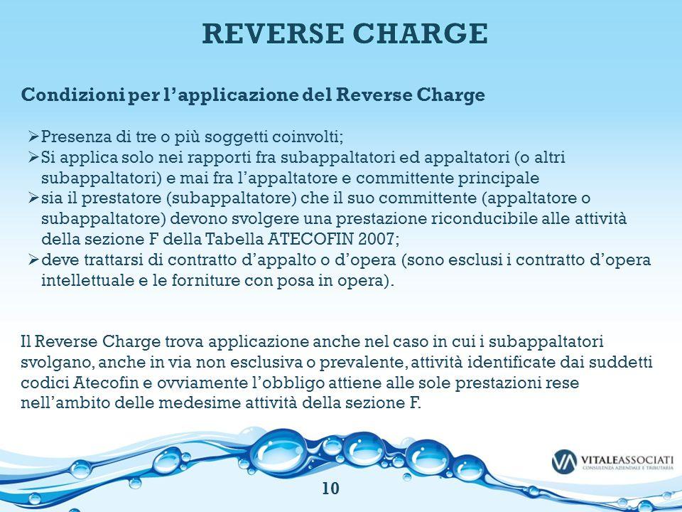 Condizioni per l'applicazione del Reverse Charge  Presenza di tre o più soggetti coinvolti;  Si applica solo nei rapporti fra subappaltatori ed appa