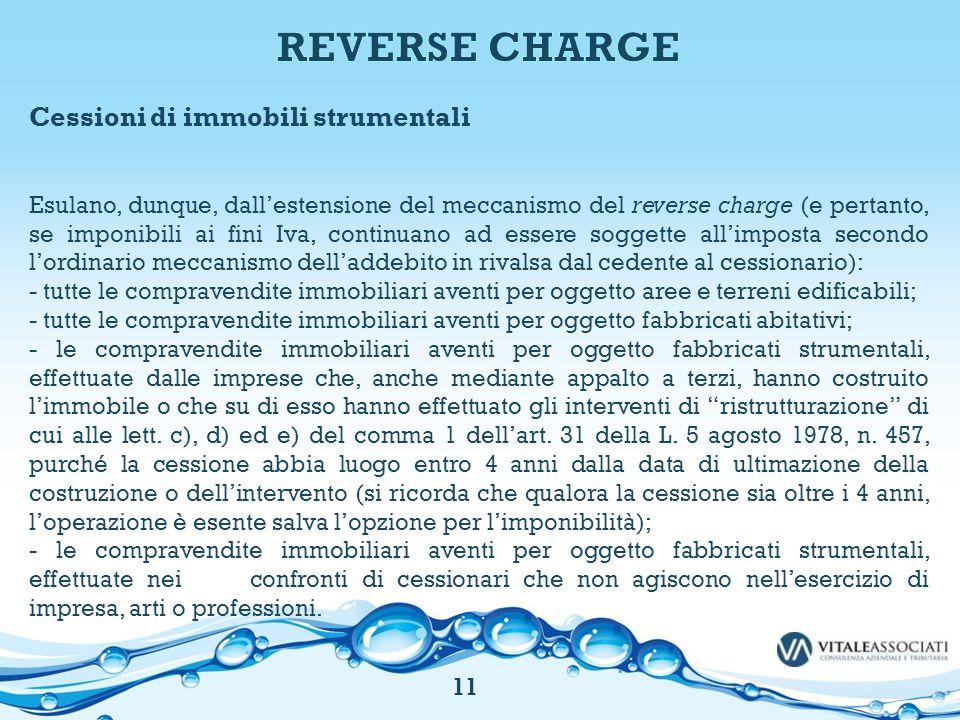 Cessioni di immobili strumentali Esulano, dunque, dall'estensione del meccanismo del reverse charge (e pertanto, se imponibili ai fini Iva, continuano