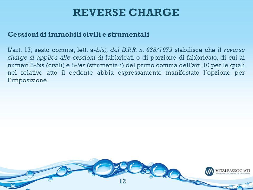 Cessioni di immobili civili e strumentali L'art. 17, sesto comma, lett. a-bis), del D.P.R. n. 633/1972 stabilisce che il reverse charge si applica all