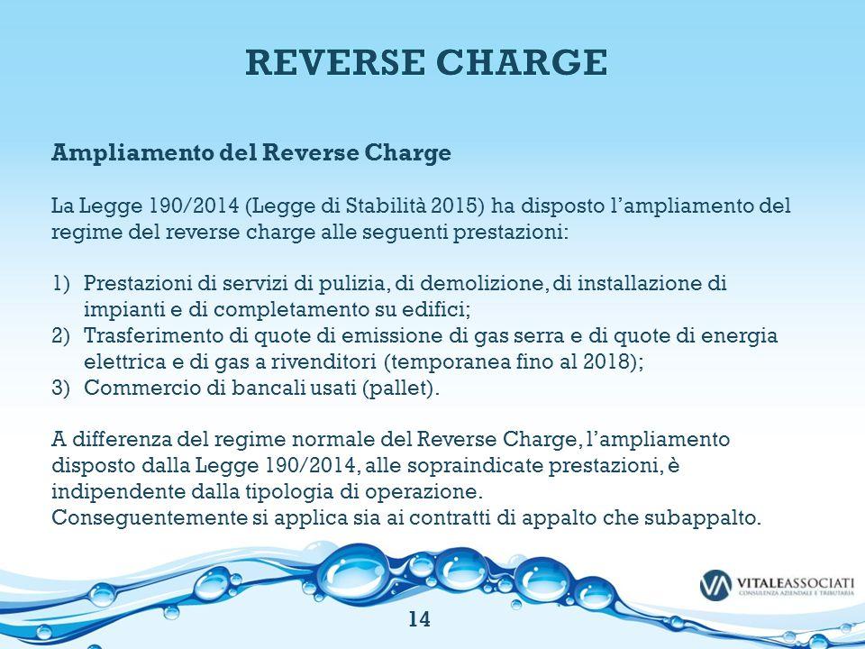 Ampliamento del Reverse Charge La Legge 190/2014 (Legge di Stabilità 2015) ha disposto l'ampliamento del regime del reverse charge alle seguenti prest