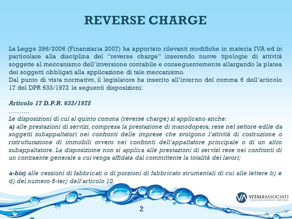 """La Legge 296/2006 (Finanziaria 2007) ha apportato rilevanti modifiche in materia IVA ed in particolare alla disciplina del """"reverse charge"""" inserendo"""