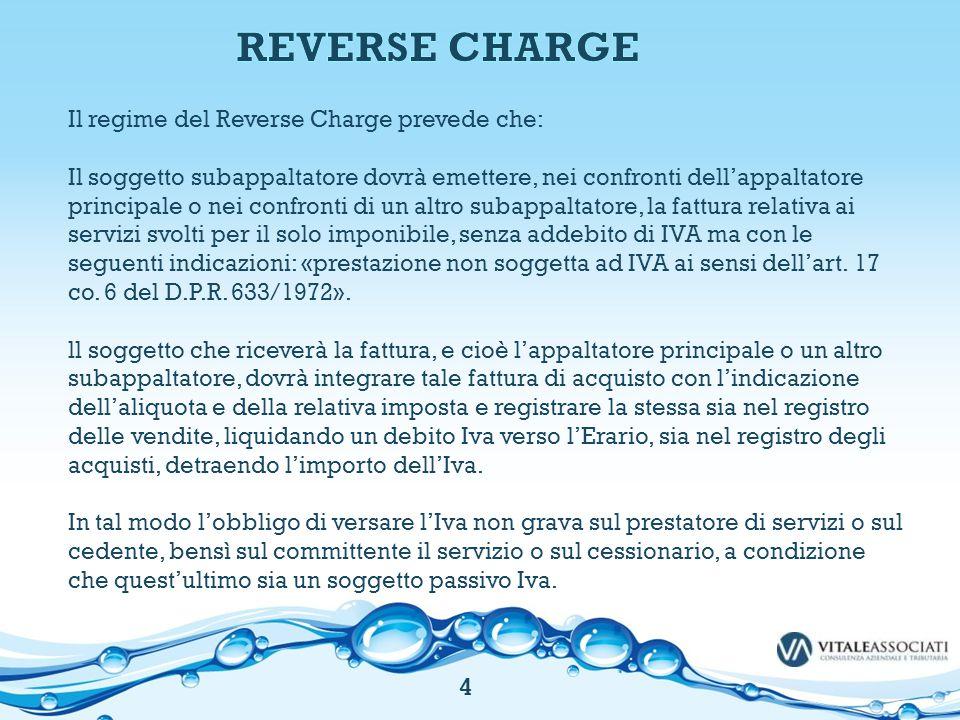 Il regime del Reverse Charge prevede che: Il soggetto subappaltatore dovrà emettere, nei confronti dell'appaltatore principale o nei confronti di un a